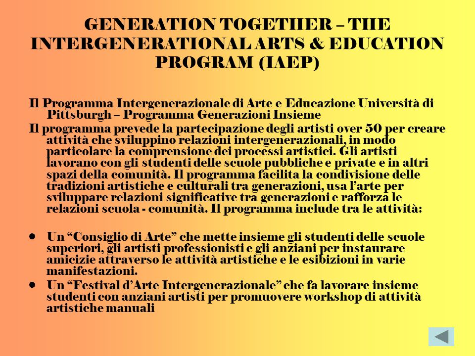 GENERATION TOGETHER – THE INTERGENERATIONAL ARTS & EDUCATION PROGRAM (IAEP) Il Programma Intergenerazionale di Arte e Educazione Università di Pittsbu