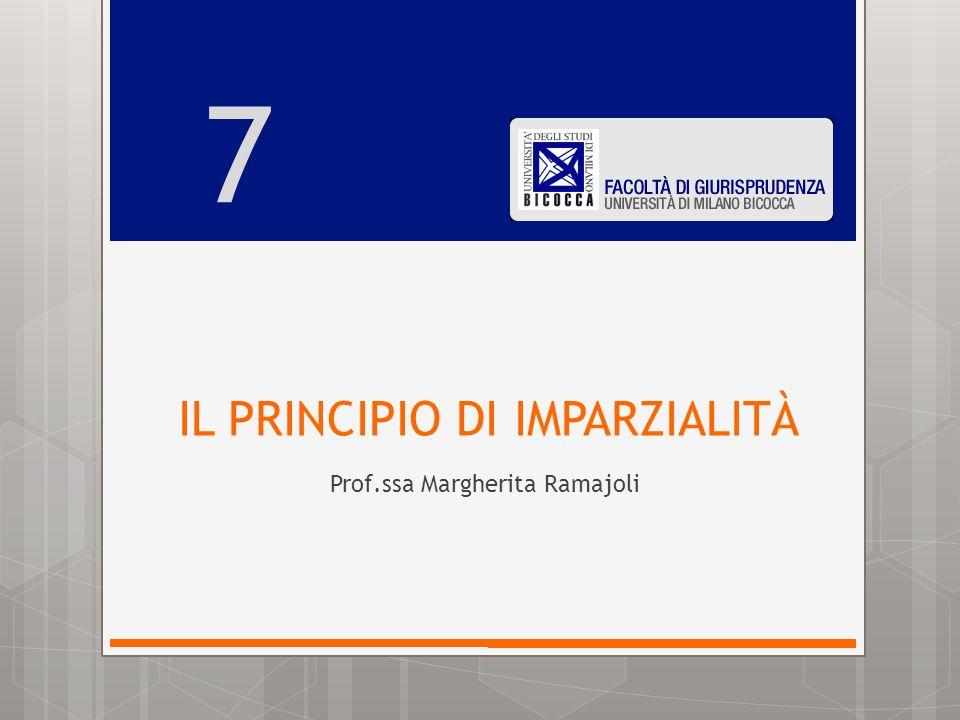 IL PRINCIPIO DI IMPARZIALITÀ Prof.ssa Margherita Ramajoli 7