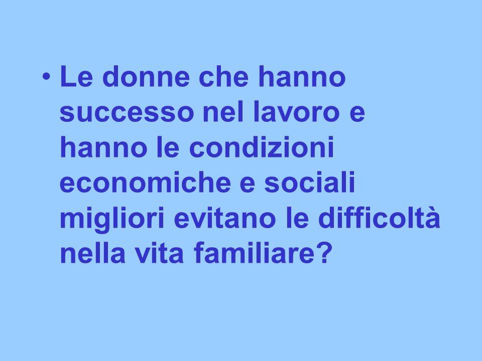 Le donne che hanno successo nel lavoro e hanno le condizioni economiche e sociali migliori evitano le difficoltà nella vita familiare