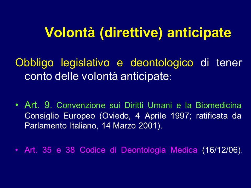 Volontà (direttive) anticipate Obbligo legislativo e deontologico di tener conto delle volontà anticipate : Art. 9. Convenzione sui Diritti Umani e la