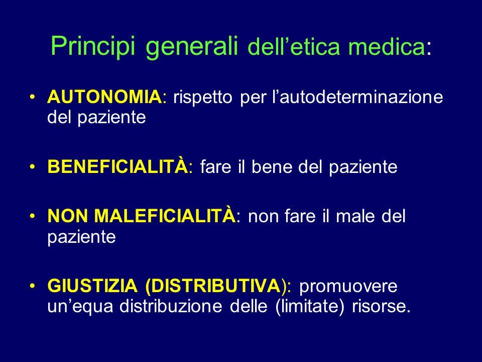 Principi generali delletica medica: AUTONOMIA: rispetto per lautodeterminazione del paziente BENEFICIALITÀ: fare il bene del paziente NON MALEFICIALIT