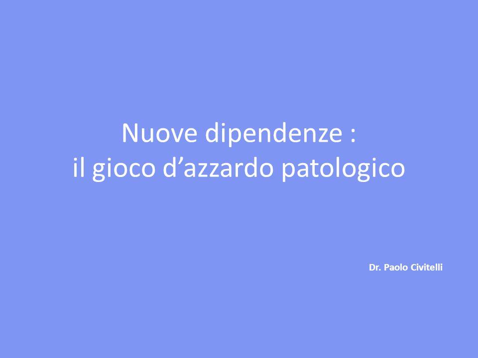 Nuove dipendenze : il gioco dazzardo patologico Dr. Paolo Civitelli