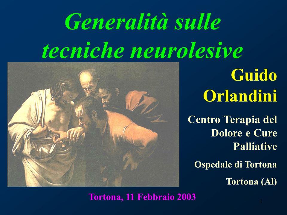 1 Tortona, 11 Febbraio 2003 Generalità sulle tecniche neurolesive Guido Orlandini Centro Terapia del Dolore e Cure Palliative Ospedale di Tortona Tort