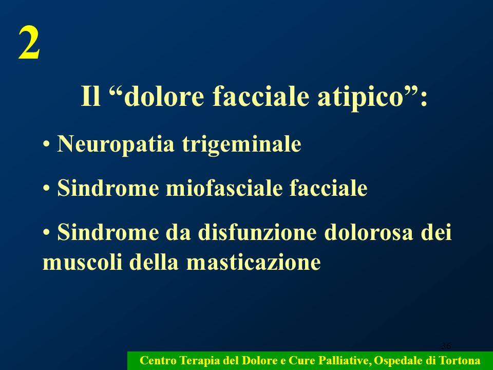 36 Centro Terapia del Dolore e Cure Palliative, Ospedale di Tortona Il dolore facciale atipico: Neuropatia trigeminale Sindrome miofasciale facciale S