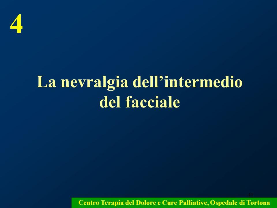 41 Centro Terapia del Dolore e Cure Palliative, Ospedale di Tortona La nevralgia dellintermedio del facciale 4