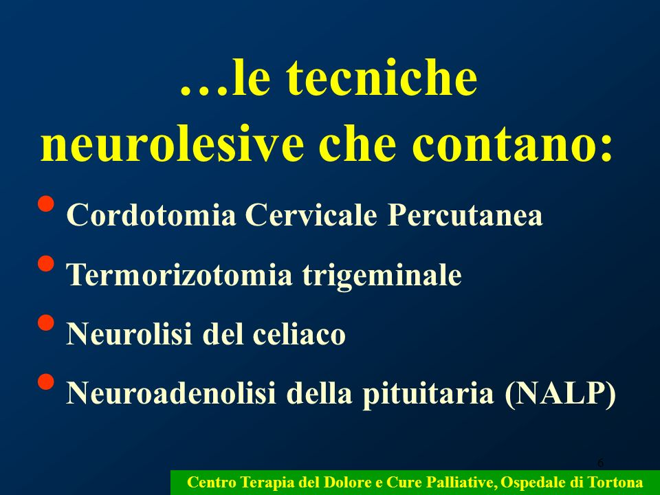 6 …le tecniche neurolesive che contano: Cordotomia Cervicale Percutanea Termorizotomia trigeminale Neurolisi del celiaco Neuroadenolisi della pituitar