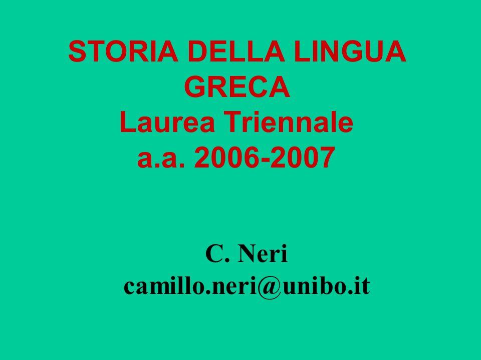 STORIA DELLA LINGUA GRECA Laurea Triennale a.a. 2006-2007 C. Neri camillo.neri@unibo.it