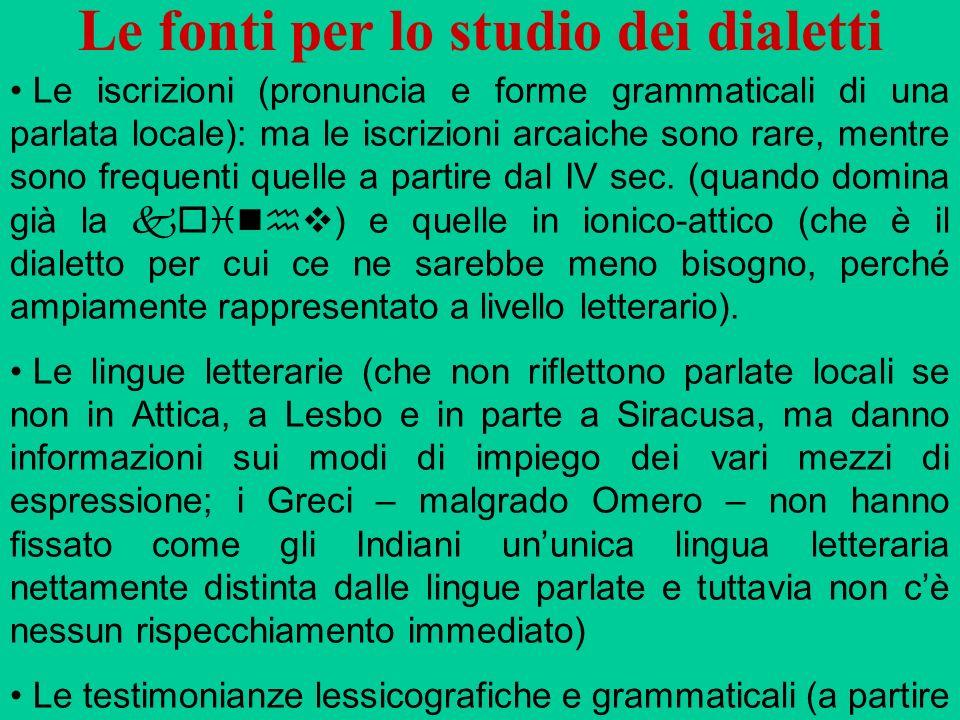 Le fonti per lo studio dei dialetti Le iscrizioni (pronuncia e forme grammaticali di una parlata locale): ma le iscrizioni arcaiche sono rare, mentre