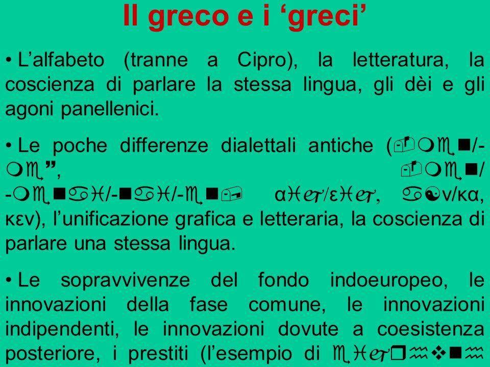 Il greco e i greci Lalfabeto (tranne a Cipro), la letteratura, la coscienza di parlare la stessa lingua, gli dèi e gli agoni panellenici. Le poche dif