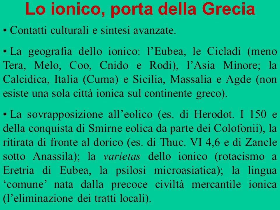 Lo ionico, porta della Grecia Contatti culturali e sintesi avanzate. La geografia dello ionico: lEubea, le Cicladi (meno Tera, Melo, Coo, Cnido e Rodi