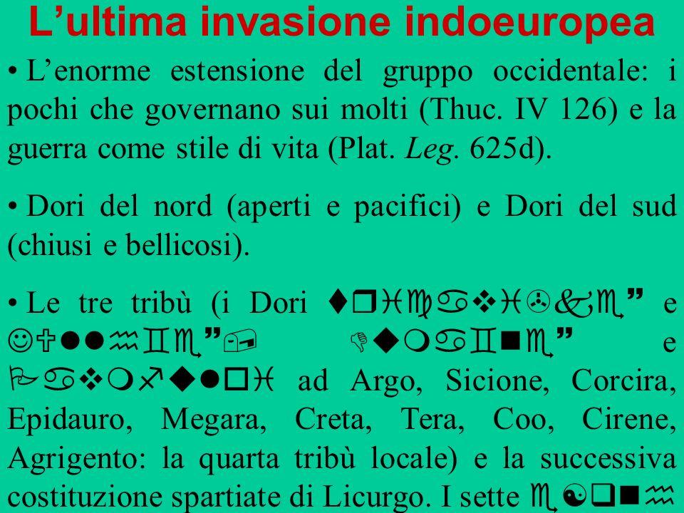 Lultima invasione indoeuropea Lenorme estensione del gruppo occidentale: i pochi che governano sui molti (Thuc. IV 126) e la guerra come stile di vita