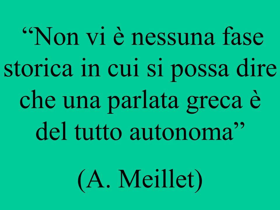 Non vi è nessuna fase storica in cui si possa dire che una parlata greca è del tutto autonoma (A. Meillet)