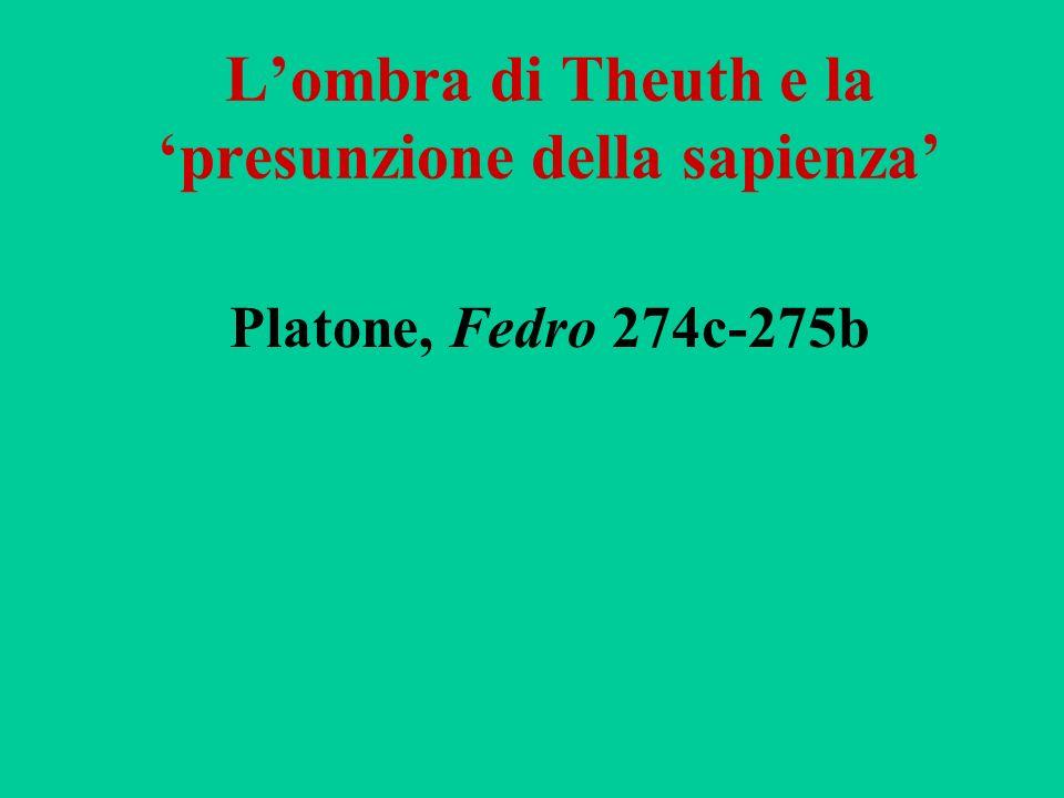 Lombra di Theuth e la presunzione della sapienza Platone, Fedro 274c-275b
