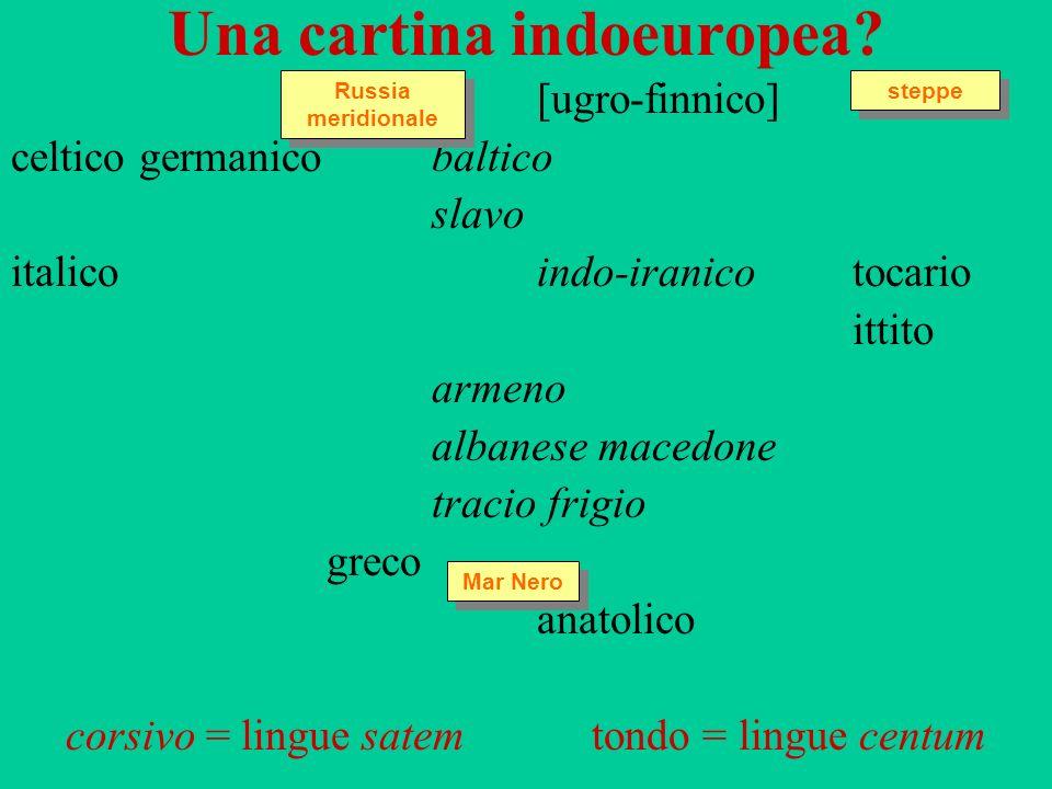 Una cartina indoeuropea? [ugro-finnico] celtico germanicobaltico slavo italicoindo-iranicotocario ittito armeno albanese macedone tracio frigio greco