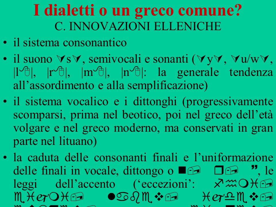 I dialetti o un greco comune? C. INNOVAZIONI ELLENICHE il sistema consonantico il suono s, semivocali e sonanti ( y, u/w, |l |, |r |, |m |, |n |: la g