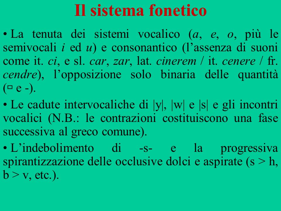 Il sistema fonetico La tenuta dei sistemi vocalico (a, e, o, più le semivocali i ed u) e consonantico (lassenza di suoni come it. ci, e sl. car, zar,