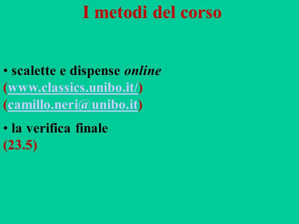 I metodi del corso scalette e dispense online (www.classics.unibo.it/) (camillo.neri@unibo.it)www.classics.unibo.it/camillo.neri@unibo.it la verifica