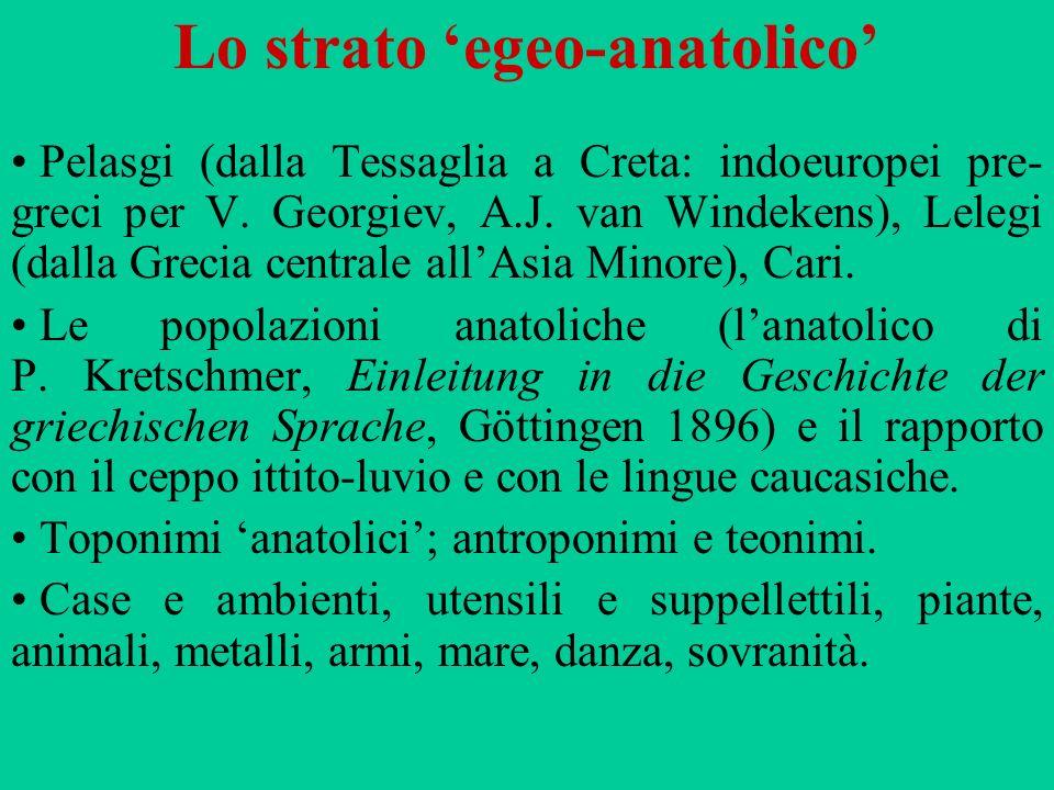 Lo strato egeo-anatolico Pelasgi (dalla Tessaglia a Creta: indoeuropei pre- greci per V. Georgiev, A.J. van Windekens), Lelegi (dalla Grecia centrale