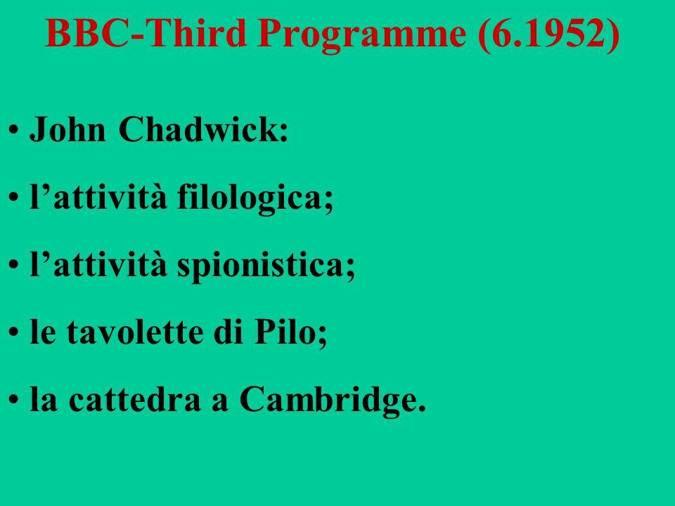 BBC-Third Programme (6.1952) John Chadwick: lattività filologica; lattività spionistica; le tavolette di Pilo; la cattedra a Cambridge.
