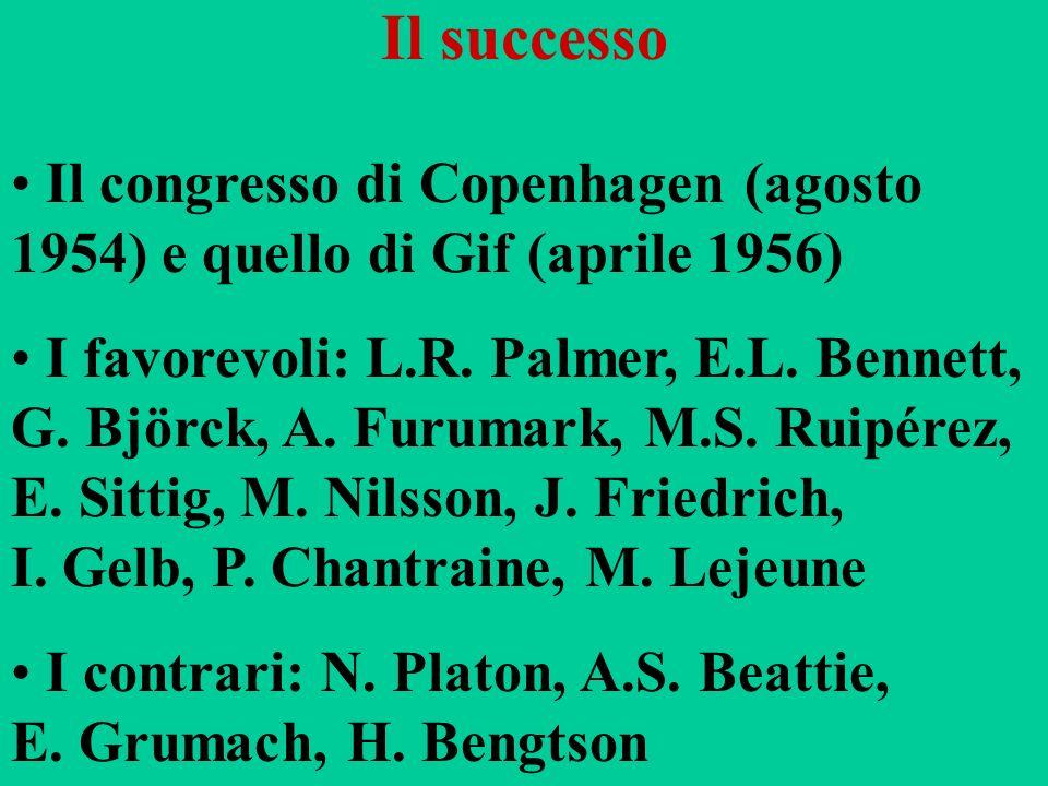 Il successo Il congresso di Copenhagen (agosto 1954) e quello di Gif (aprile 1956) I favorevoli: L.R. Palmer, E.L. Bennett, G. Björck, A. Furumark, M.