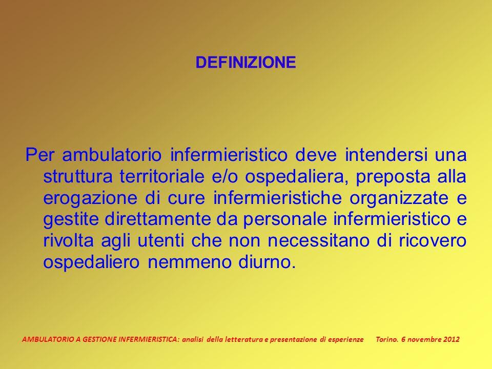 AMBULATORIO A GESTIONE INFERMIERISTICA: analisi della letteratura e presentazione di esperienze Torino. 6 novembre 2012 DEFINIZIONE Per ambulatorio in