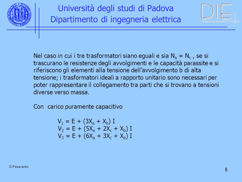 5 Università degli studi di Padova Dipartimento di ingegneria elettrica G.Pesavento Nel caso in cui i tre trasformatori siano eguali e sia N a = N c,