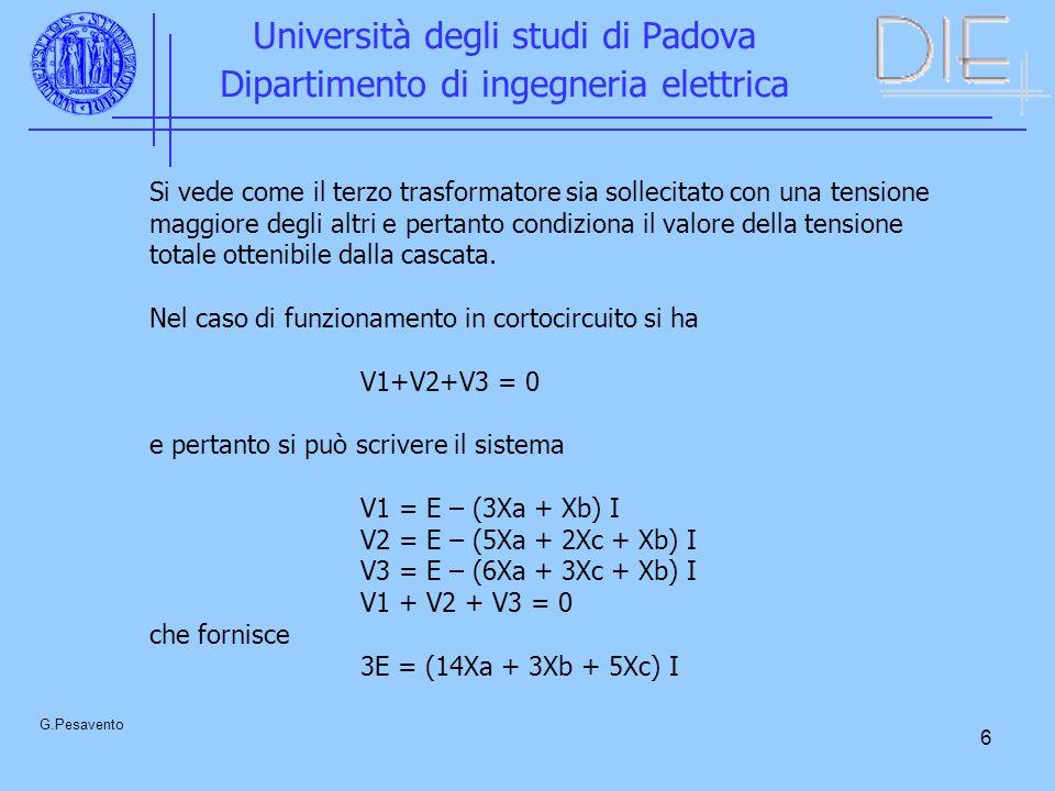 7 Università degli studi di Padova Dipartimento di ingegneria elettrica G.Pesavento Si ottiene per la reattanza di corto circuito della cascata, Xcc = (14 Xa + 3Xb + 5Xc).
