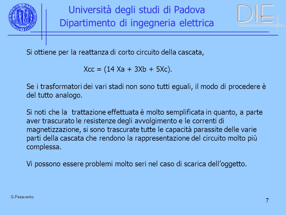 7 Università degli studi di Padova Dipartimento di ingegneria elettrica G.Pesavento Si ottiene per la reattanza di corto circuito della cascata, Xcc =