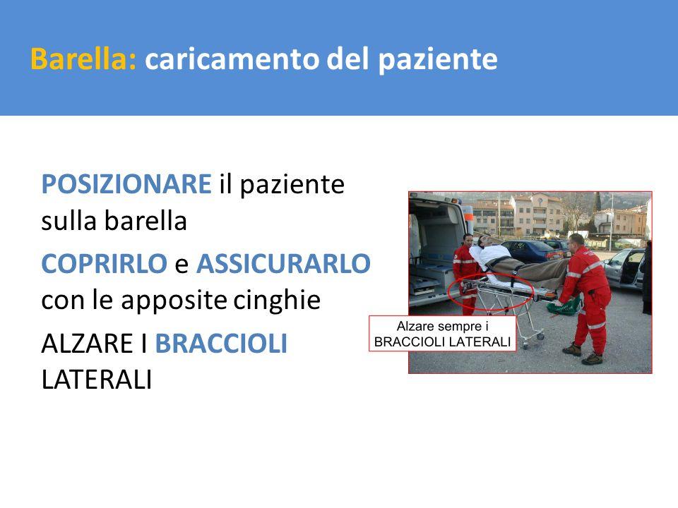 Il trasporto del carico Barella: caricamento del paziente POSIZIONARE il paziente sulla barella COPRIRLO e ASSICURARLO con le apposite cinghie ALZARE