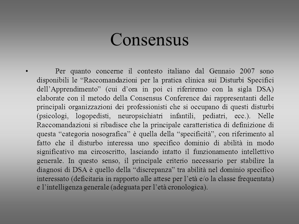Consensus Per quanto concerne il contesto italiano dal Gennaio 2007 sono disponibili le Raccomandazioni per la pratica clinica sui Disturbi Specifici