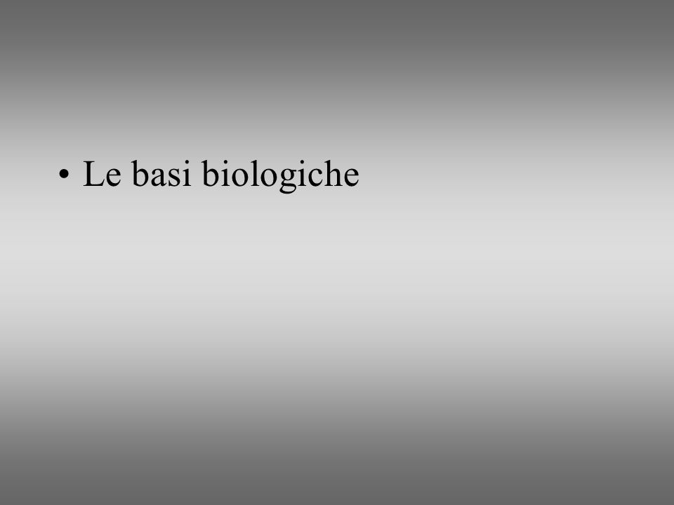 Le basi biologiche