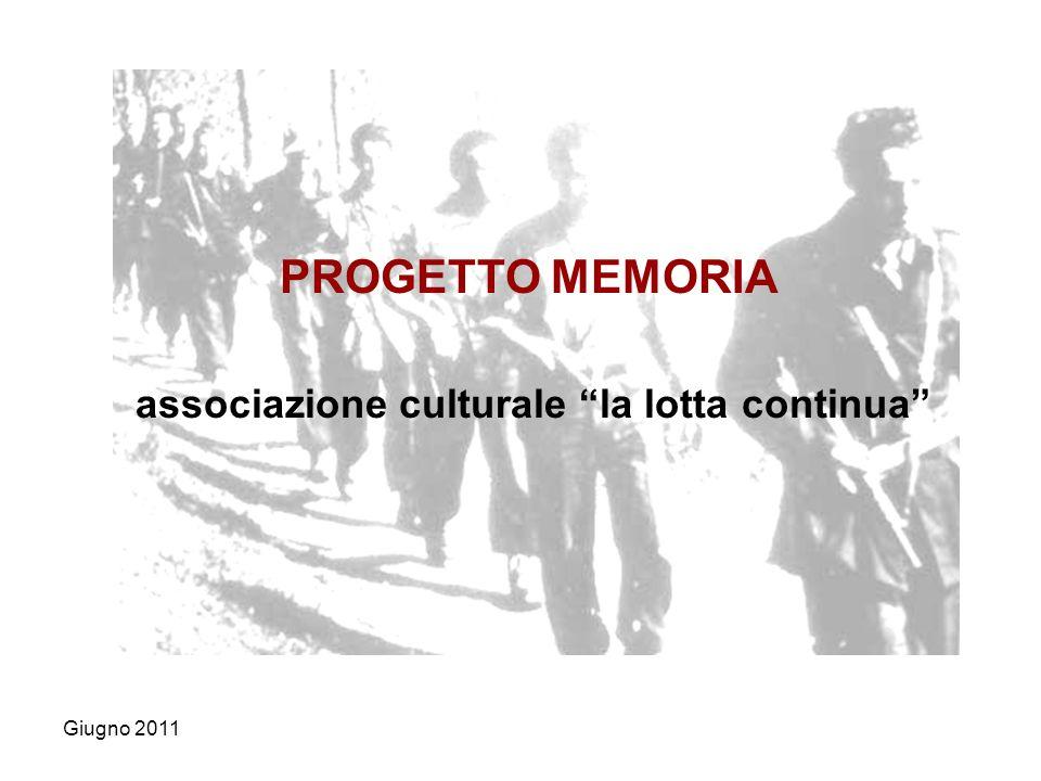 associazione culturale la lotta continua PROGETTO MEMORIA Giugno 2011
