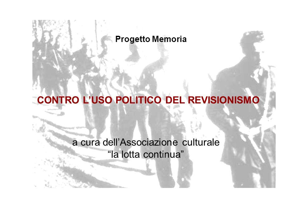 a cura dellAssociazione culturale la lotta continua CONTRO LUSO POLITICO DEL REVISIONISMO Progetto Memoria