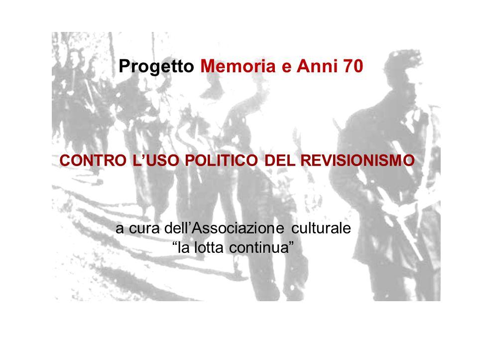 a cura dellAssociazione culturale la lotta continua CONTRO LUSO POLITICO DEL REVISIONISMO Progetto Memoria e Anni 70
