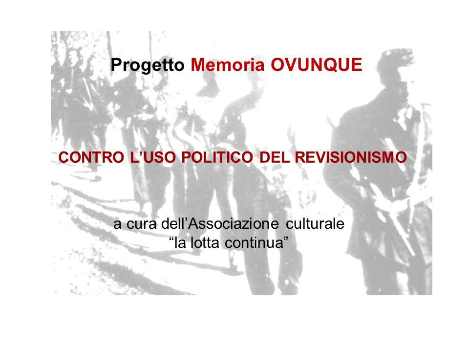 a cura dellAssociazione culturale la lotta continua CONTRO LUSO POLITICO DEL REVISIONISMO Progetto Memoria OVUNQUE