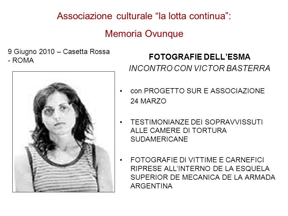 Associazione culturale la lotta continua: Memoria Ovunque FOTOGRAFIE DELLESMA INCONTRO CON VICTOR BASTERRA con PROGETTO SUR E ASSOCIAZIONE 24 MARZO TESTIMONIANZE DEI SOPRAVVISSUTI ALLE CAMERE DI TORTURA SUDAMERICANE FOTOGRAFIE DI VITTIME E CARNEFICI RIPRESE ALLINTERNO DE LA ESQUELA SUPERIOR DE MECANICA DE LA ARMADA ARGENTINA 9 Giugno 2010 – Casetta Rossa - ROMA