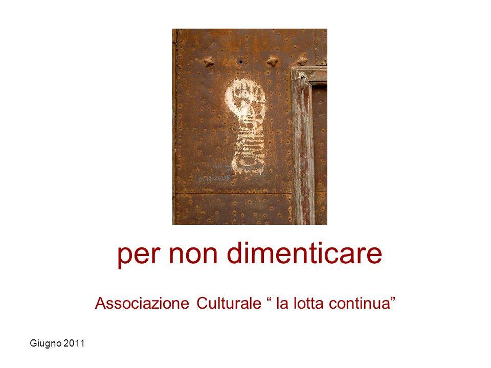 per non dimenticare Associazione Culturale la lotta continua Giugno 2011