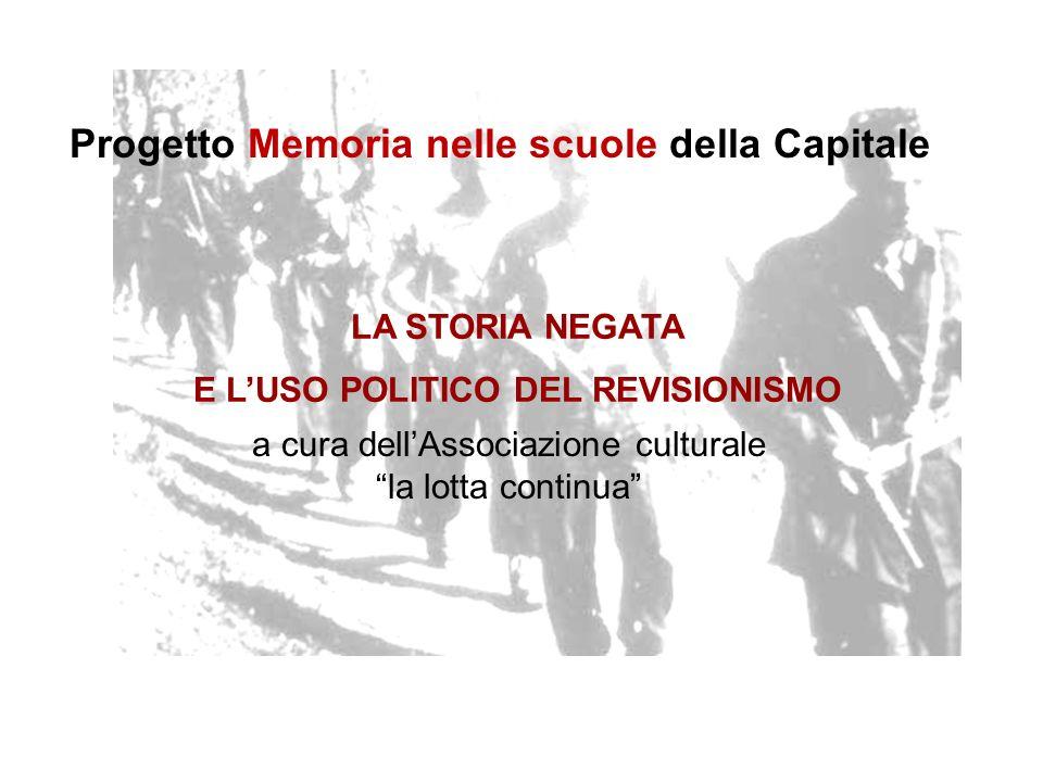 a cura dellAssociazione culturale la lotta continua LA STORIA NEGATA E LUSO POLITICO DEL REVISIONISMO Progetto Memoria nelle scuole della Capitale