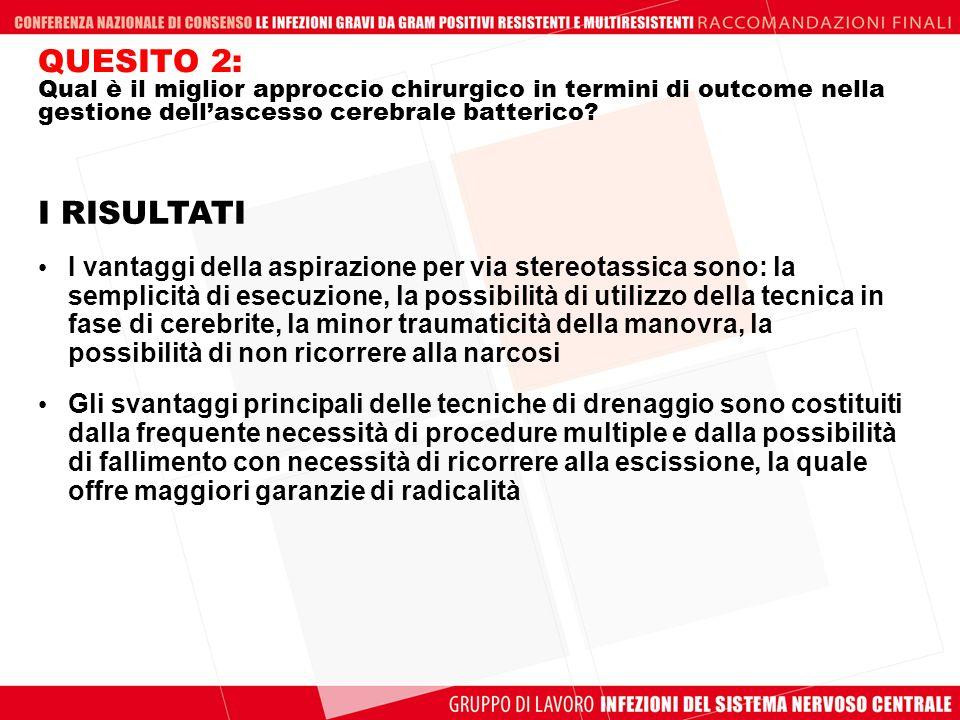 QUESITO 2: Qual è il miglior approccio chirurgico in termini di outcome nella gestione dellascesso cerebrale batterico? I vantaggi della aspirazione p