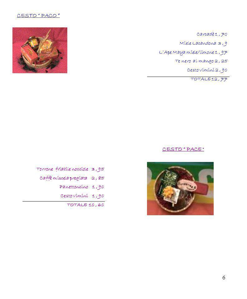 6 Carcadè 1, 70 Miele Lacandona 3, 9 LApe Maya miele/limone 1, 97 Te nero al mango 2, 25 Cesto vimini 2, 90 TOTALE 12, 77 CESTO PACO Torrone friabile