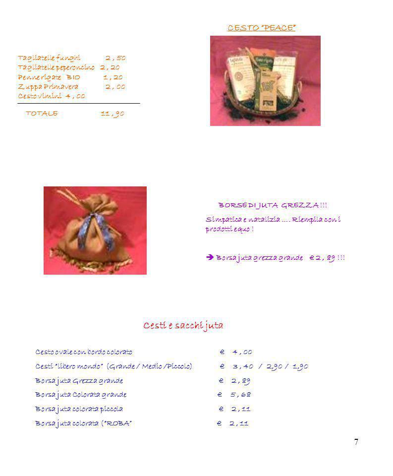 7 Tagliatelle funghi 2, 50 Tagliatelle peperoncino 2, 20 Penne rigate BIO 1, 20 Zuppa Primavera 2, 00 Cesto vimini 4, 00 TOTALE 11, 90 CESTO PEACE BOR