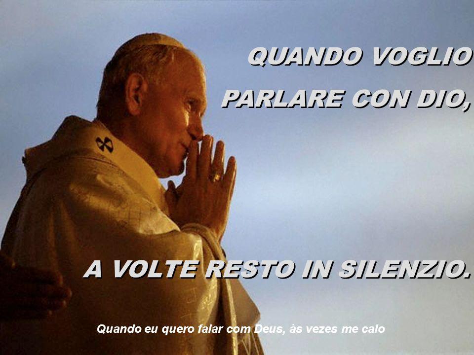 QUANDO VOGLIO PARLARE CON DIO, SEMPLICEMENTE PARLO. QUANDO VOGLIO PARLARE CON DIO, SEMPLICEMENTE PARLO. Quando eu quero falar com Deus, eu apenas falo