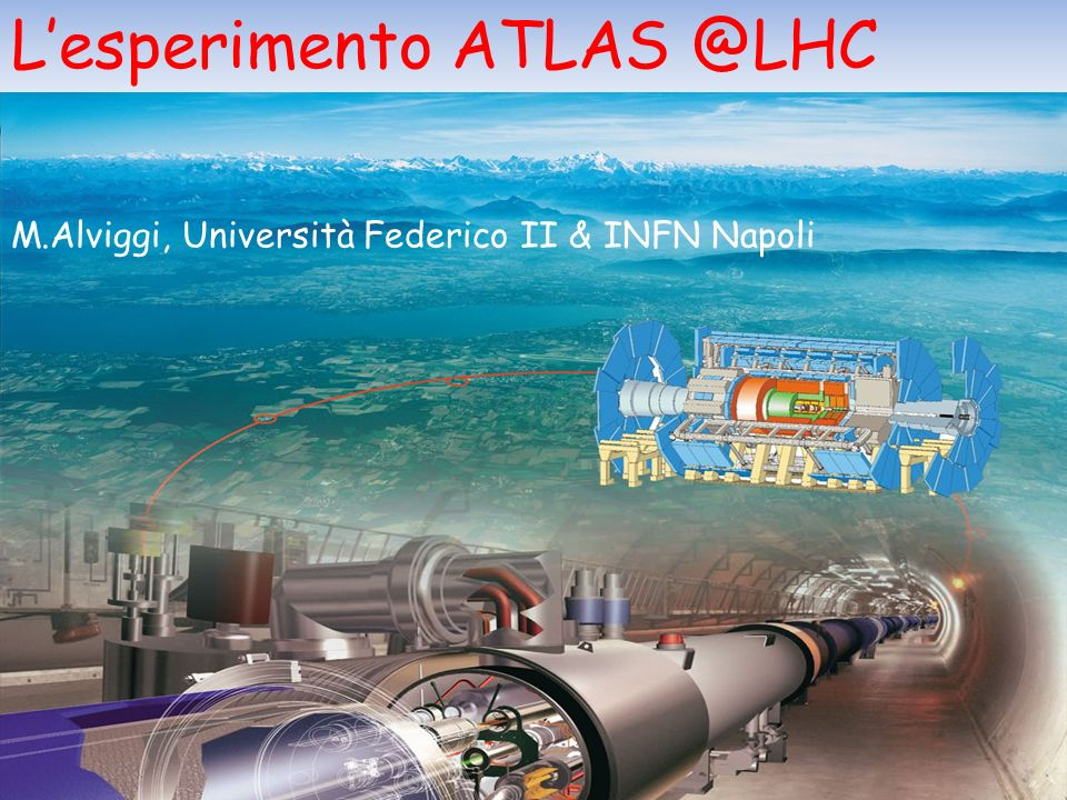 1 M.Alviggi, Università Federico II & INFN Napoli Lesperimento ATLAS @LHC