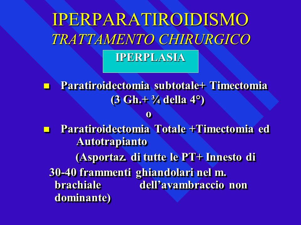 IPERPARATIROIDISMO TRATTAMENTO CHIRURGICO Paratiroidectomia subtotale+ Timectomia Paratiroidectomia subtotale+ Timectomia (3 Gh.+ ¾ della 4°) (3 Gh.+