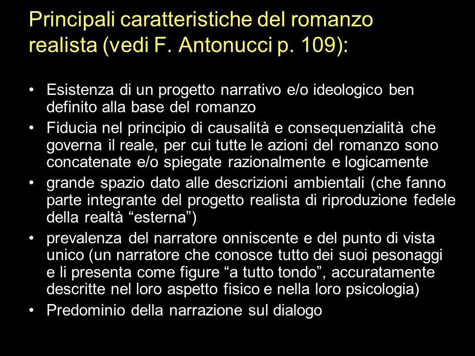 Principali caratteristiche del romanzo realista (vedi F. Antonucci p. 109): Esistenza di un progetto narrativo e/o ideologico ben definito alla base d