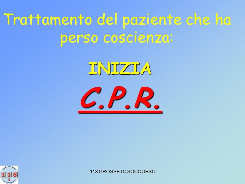 118 GROSSETO SOCCORSO Trattamento del paziente che ha perso coscienza: INIZIAC.P.R.