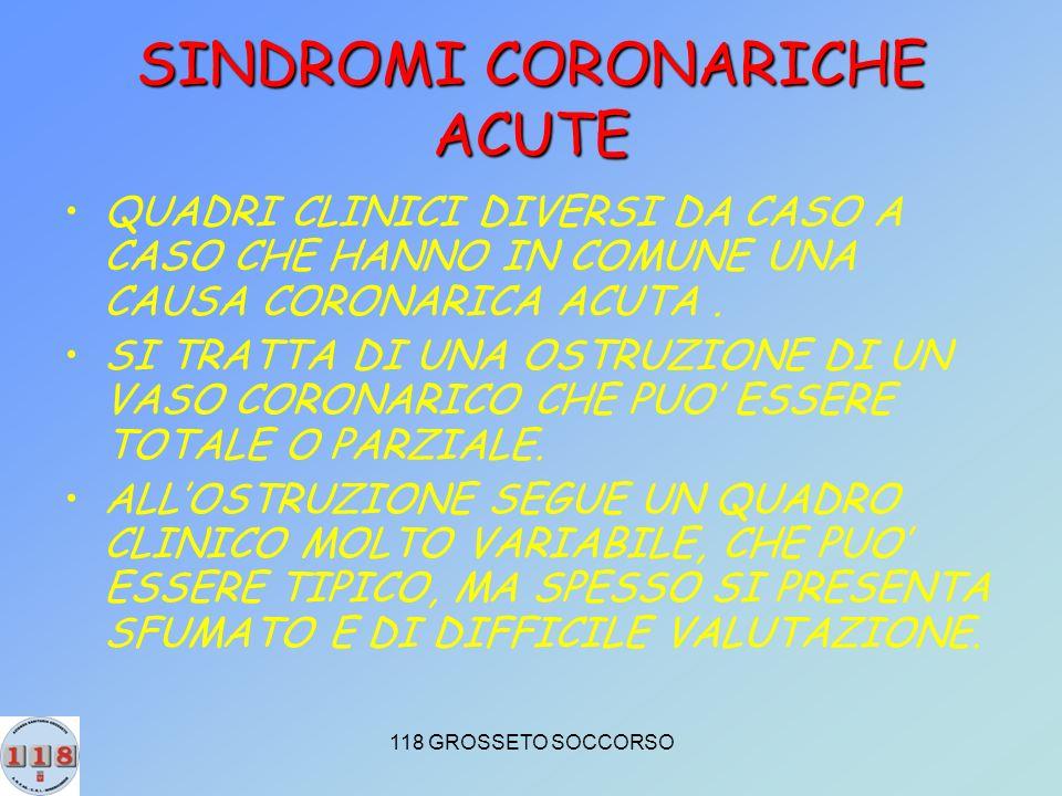 118 GROSSETO SOCCORSO SINDROMI CORONARICHE ACUTE QUADRI CLINICI DIVERSI DA CASO A CASO CHE HANNO IN COMUNE UNA CAUSA CORONARICA ACUTA.