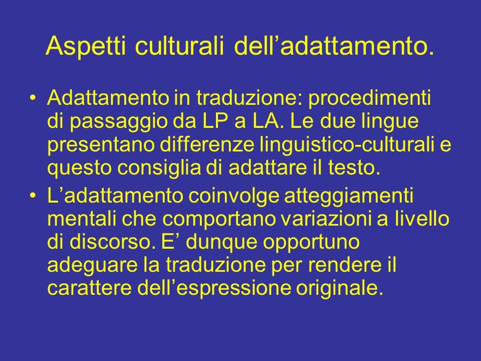 Aspetti culturali delladattamento. Adattamento in traduzione: procedimenti di passaggio da LP a LA. Le due lingue presentano differenze linguistico-cu