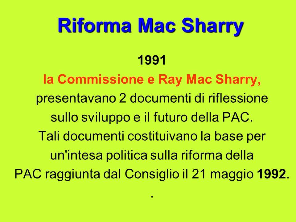 Riforma Mac Sharry 1991 la Commissione e Ray Mac Sharry, presentavano 2 documenti di riflessione sullo sviluppo e il futuro della PAC.