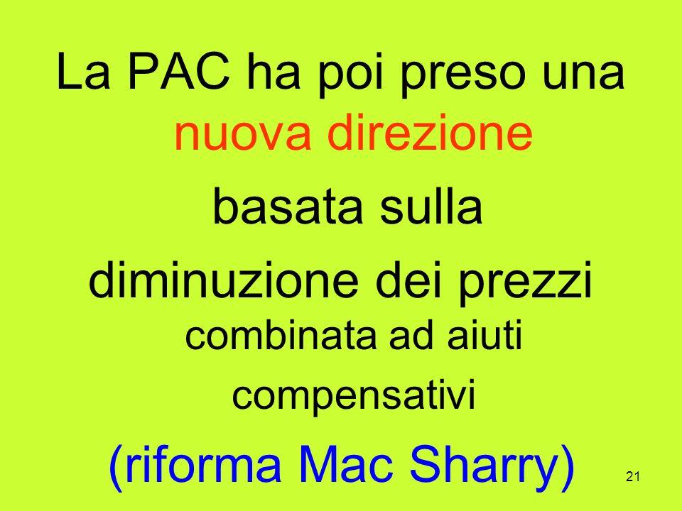 21 La PAC ha poi preso una nuova direzione basata sulla diminuzione dei prezzi combinata ad aiuti compensativi (riforma Mac Sharry)